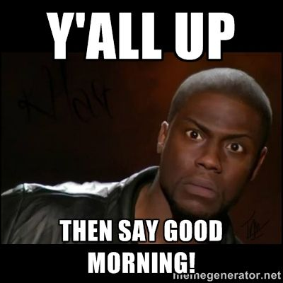 Funny Good Morning Meme Kevin Hart Funny Pictures Funny Bones Funny