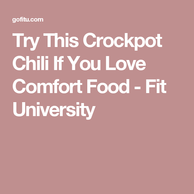 Try This Crockpot Chili If You Love Comfort Food - Fit University