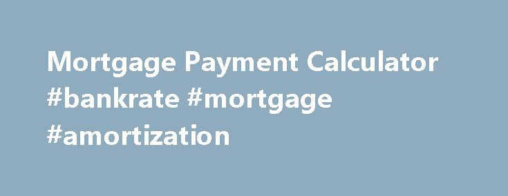 mortgage payment calculator bankrate mortgage amortization http