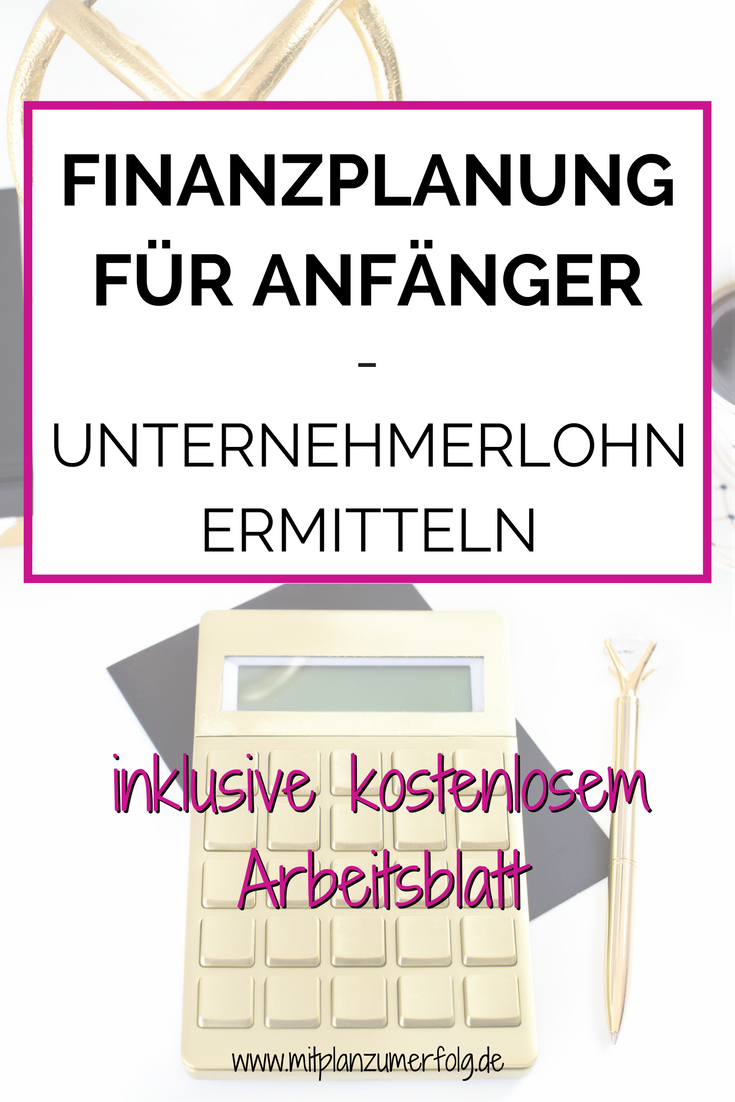Finanzplanung für Anfänger - Unternehmerlohn ermitteln | Pinterest ...
