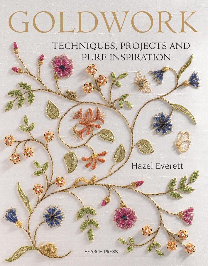 Book Review U2013 U2018Goldwork Techniques Projects And Pure Inspirationu2019 By Hazel Everett ...