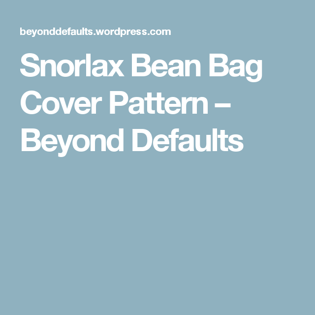 Snorlax Bean Bag Cover Pattern – Beyond Defaults