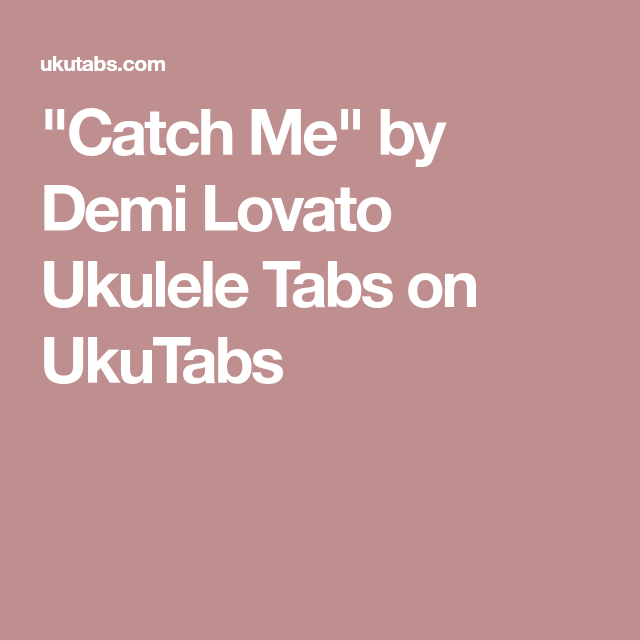 Catch Me By Demi Lovato Ukulele Tabs On Ukutabs Advanced Uke In