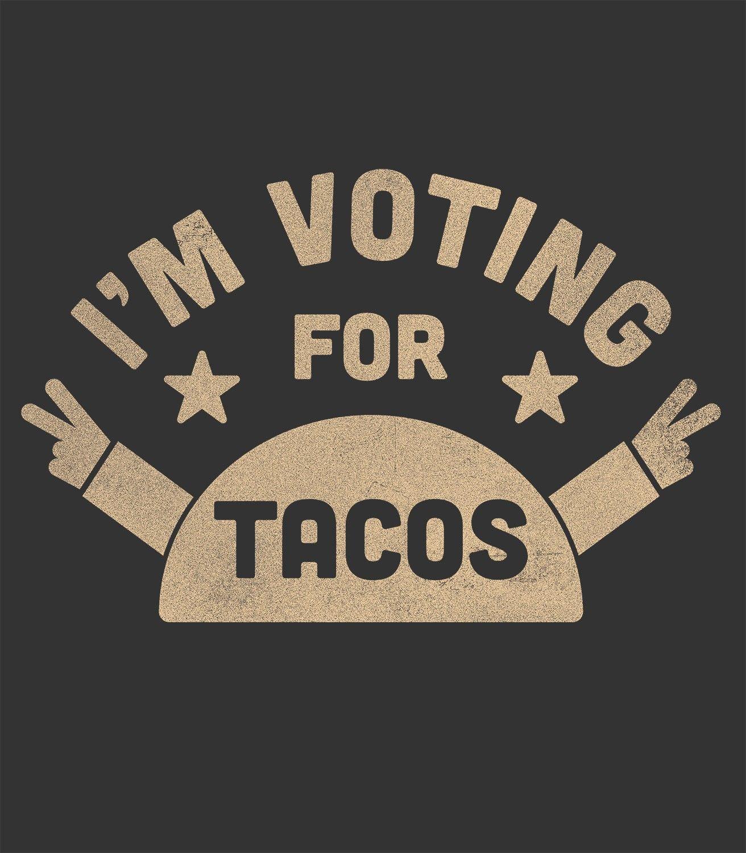 I'm Voting For Tacos #tacotuesdayhumor