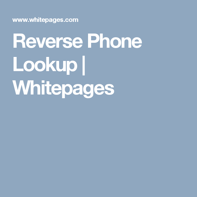Reverse Phone Lookup | Whitepages. This is a great place ...