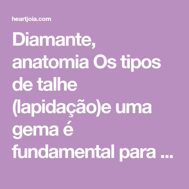 Diamante, anatomia Os tipos de talhe (lapidação)e uma gema é ...