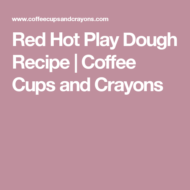 Red Hot Play Dough Recipe | Coffee Cups and Crayons