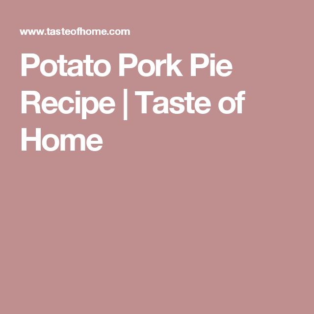 Potato Pork Pie Recipe   Taste of Home