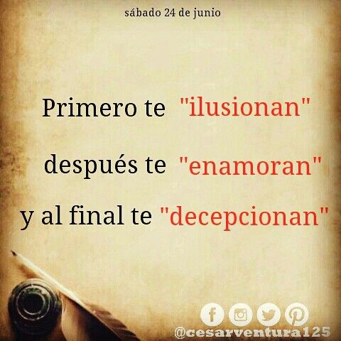 Primero Te Ilusionan Te Enamoran Y Al Final Te Decepcionan