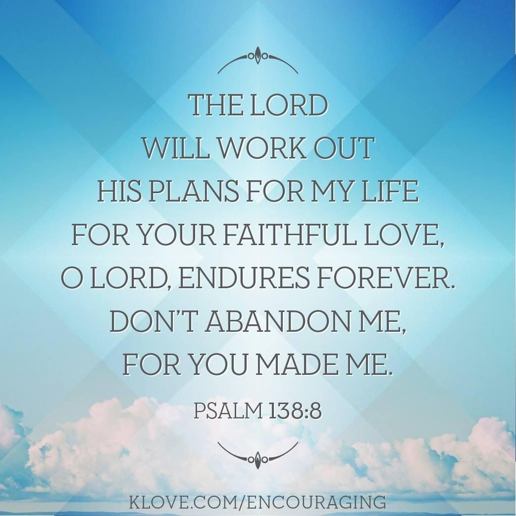 The Lord will work out his plans for my life— for your