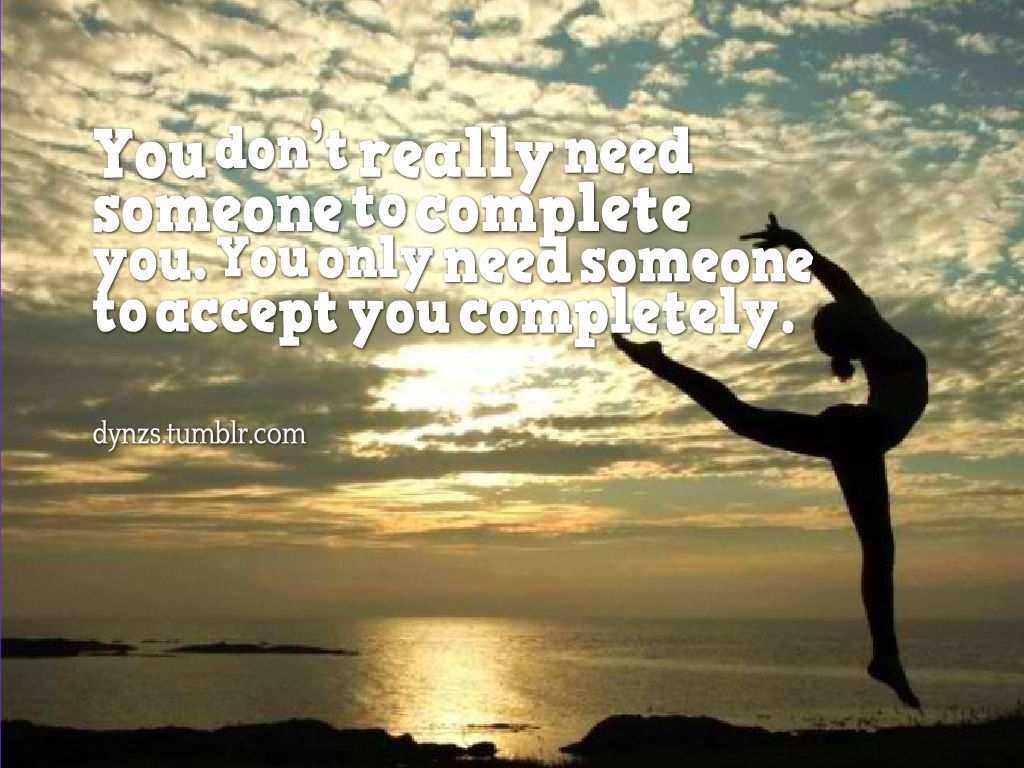 Strong Life Quote You Don't Really Need Someone To Complete Youyou Only Need