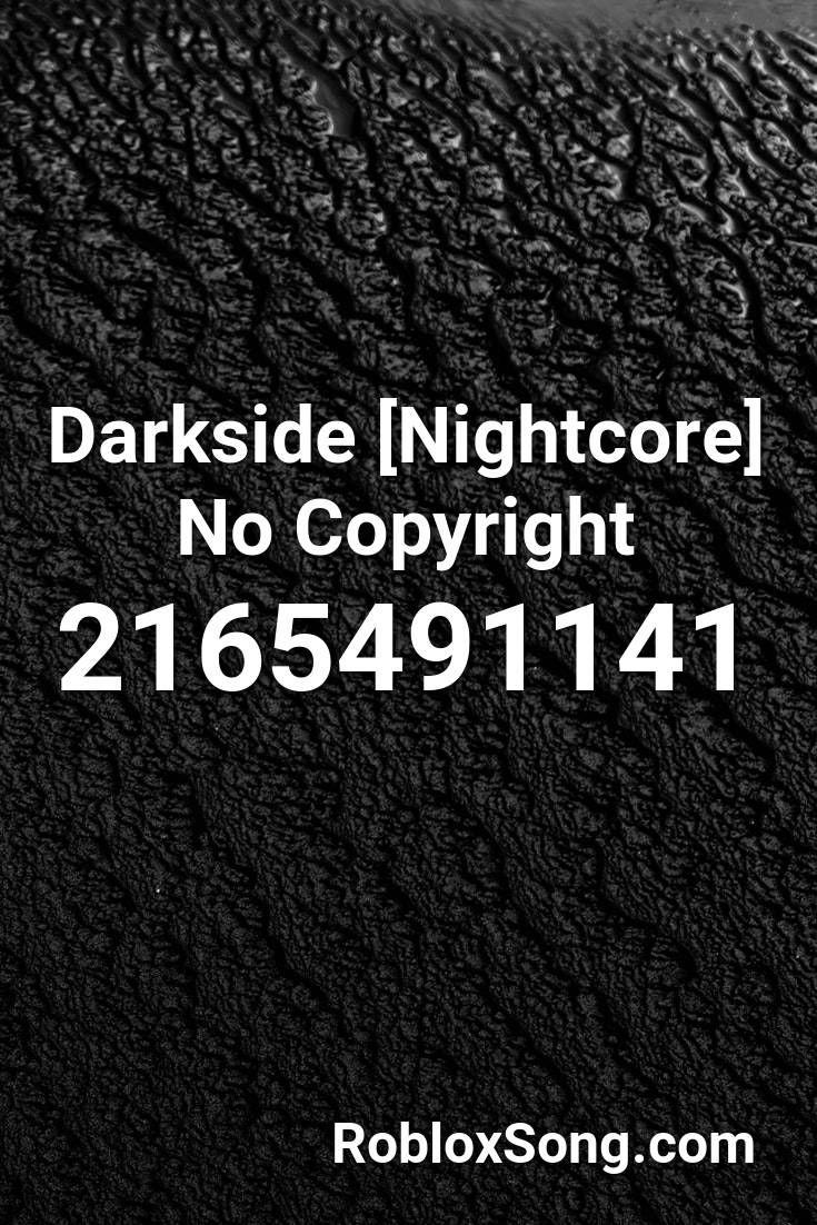 Darkside Nightcore No Copyright Roblox Id Roblox Music Codes