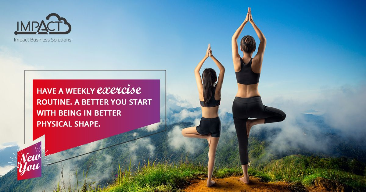 Have a weekly exercise routine. A better you start with