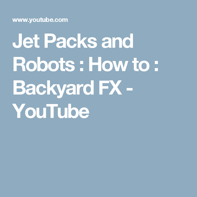 Backyard Fx jet packs and robots : how to : backyard fx - youtube | mecha/gundum