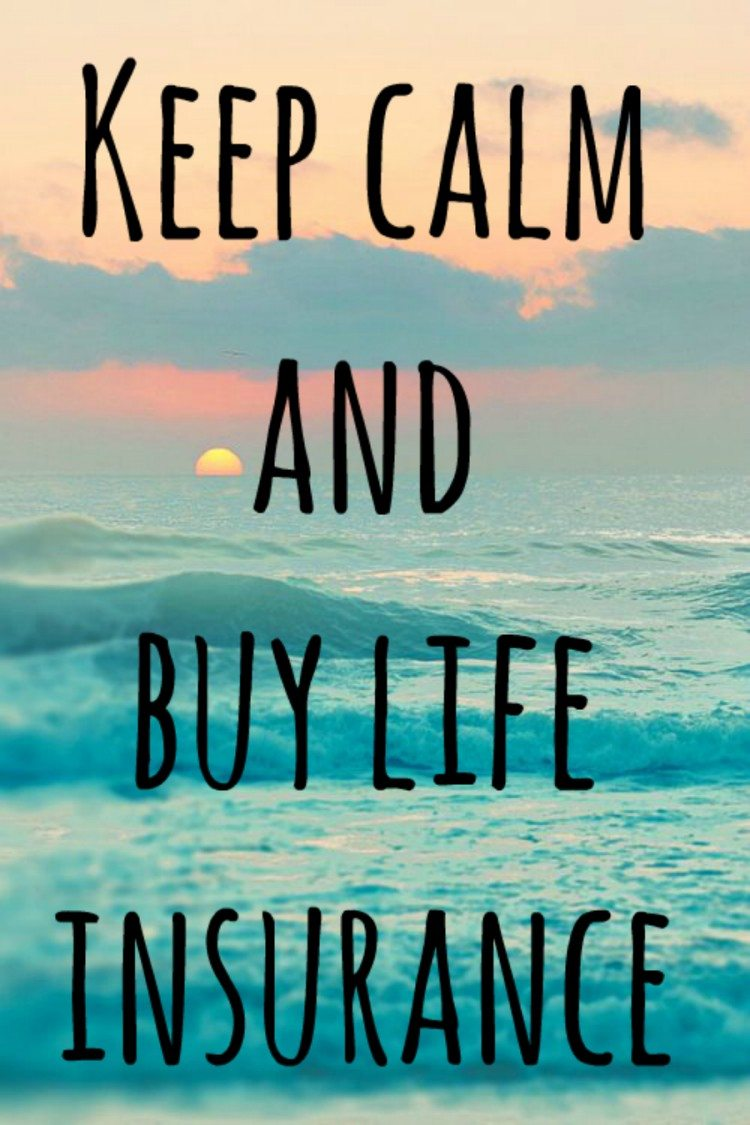 Keep Calm And Buy Life Insurance Life Insurance Facts Life