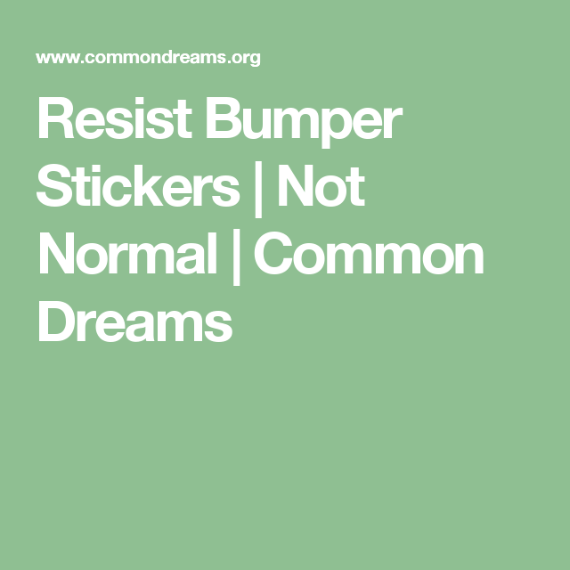 Resist Bumper Stickers Not Normal Common Dreams Bumper Sticker