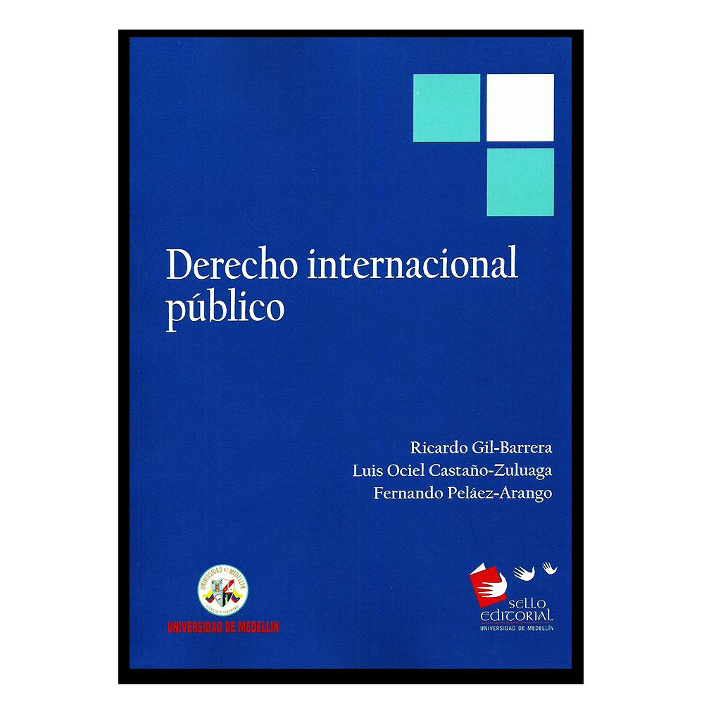 Derecho internacional público  – Autores Varios – Universidad de Medellín www.librosyeditores.com Editores y distribuidores.