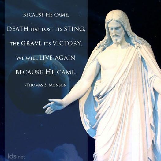 Because he came, death has lost its sting, the grave its victory. We will live again because he came.