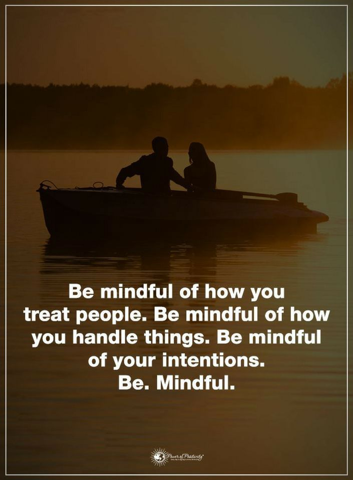 Thoughtful Quotes Be Mindful Of How You Treat People Be Mindful How Magnificent Thoughtful Quotes