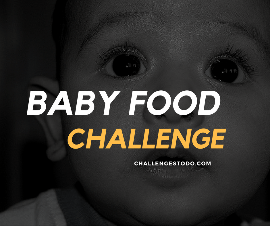 Baby Food Challenge Rules Risks And Videos Challenges To Do Baby Food Recipes Food Challenge Challenges