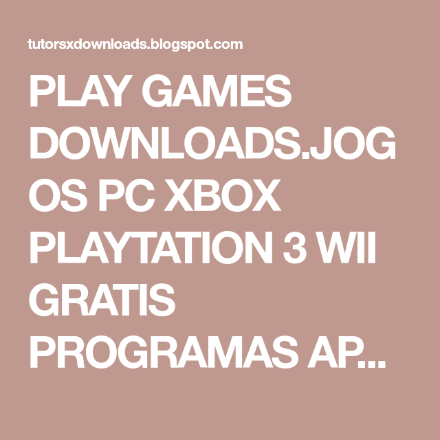 PLAY GAMES DOWNLOADS.JOGOS PC XBOX PLAYTATION 3 WII GRATIS