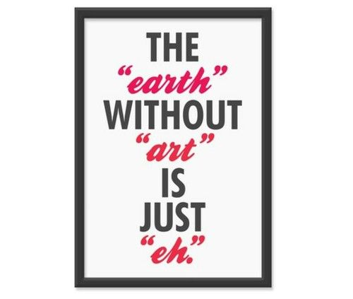 Art Is Everywhere Loveable Randomosity Art Quotes Typography
