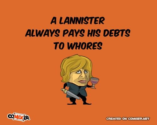 Tyrion Lannister always pays his debts. Game Of Thrones movie quote cartoon.