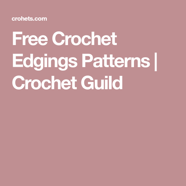 Free Crochet Edgings Patterns Crochet Guild Crocheted Edges
