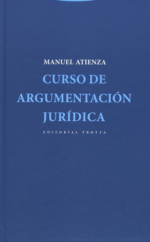 Curso de argumentación jurídica / Manuel Atienza. - Madrid
