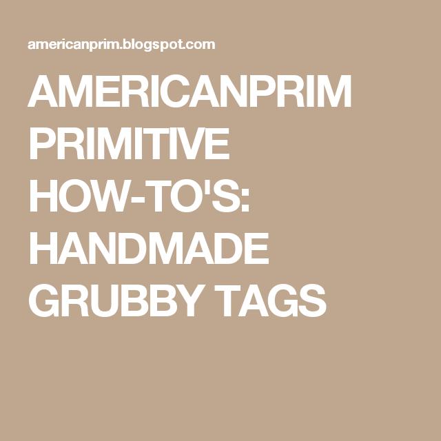 AMERICANPRIM PRIMITIVE HOW-TO'S: HANDMADE GRUBBY TAGS