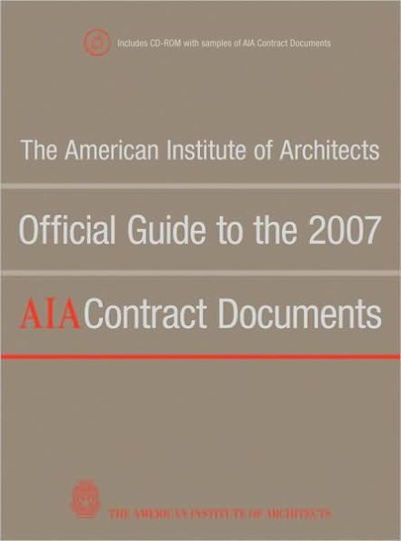 The American Institute Of Architects Official Guide To The 2007 Aia Contract Documents Edition 1 Hardcover Aia Institute Contract