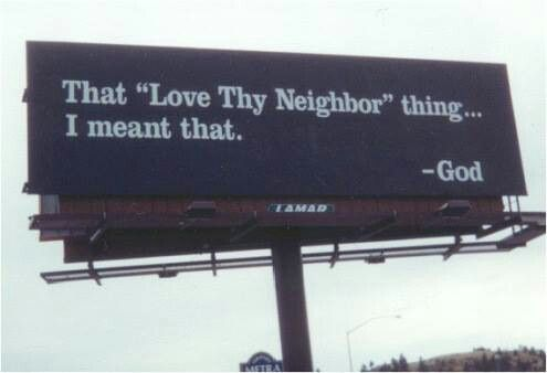 """That """"Love Thy Neighbor"""" thing...I meant that - God"""