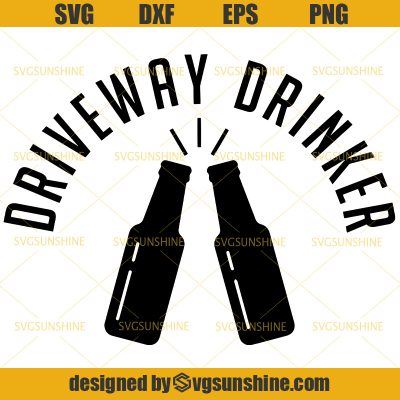 Driveway Drinker Beer Bottle Drinking Sayings SVG trong 2020