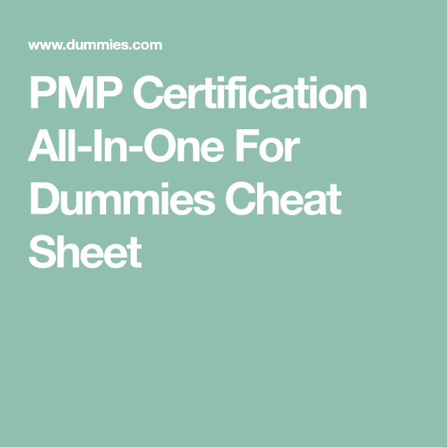 PMP Certification All-In-One For Dummies Cheat Sheet