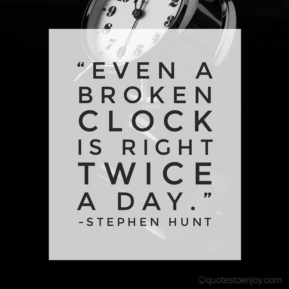 Even A Broken Clock Is Right Twice A Day Stephen Hunt Edge