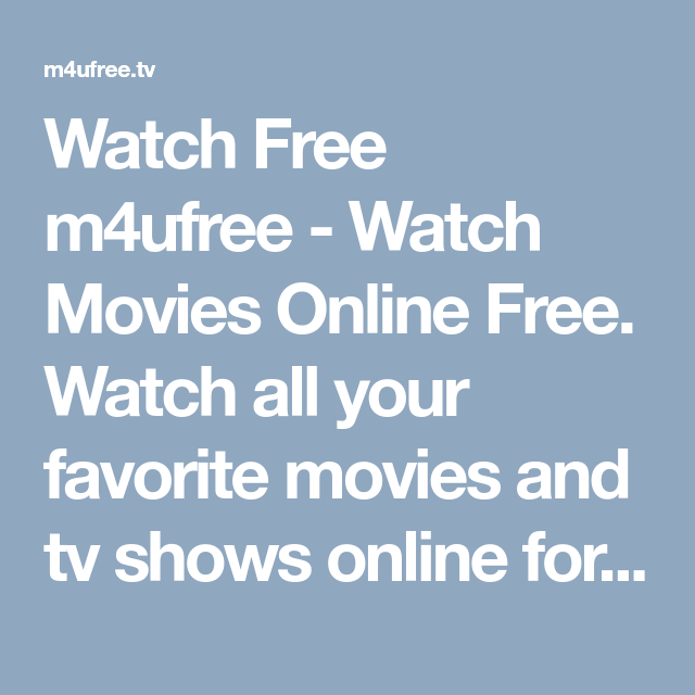 Watch Free M4ufree Watch Movies Online Free Watch All Your Favorite Movies And Tv Shows Online For Free On M4 In 2020 Full Movies Online Free Tv Shows Online Movies