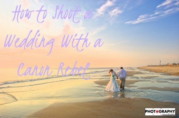 How to shoot a wedding with a Canon Rebel
