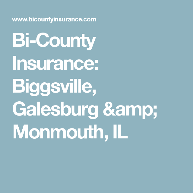 Bi County Insurance Biggsville Galesburg Amp Monmouth Il