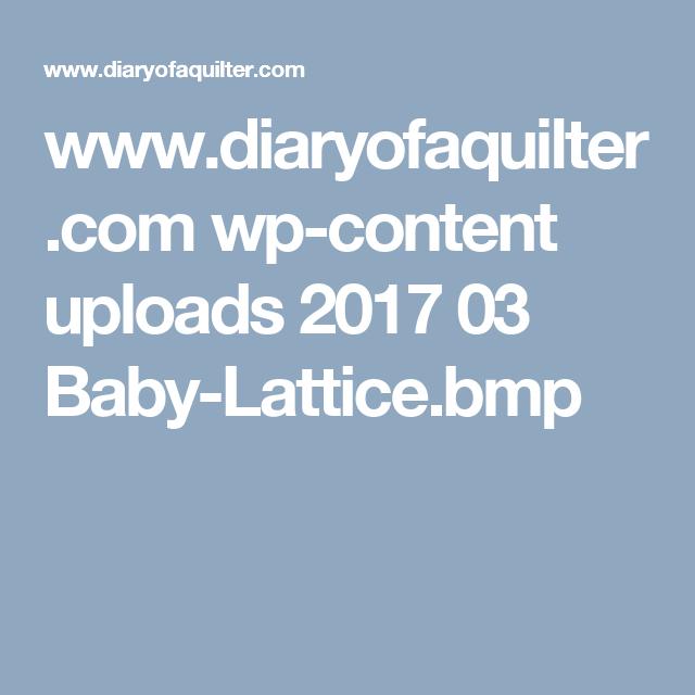 www.diaryofaquilter.com wp-content uploads 2017 03 Baby-Lattice.bmp
