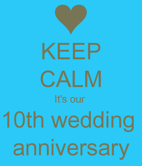 Keep Calm It S Our 10th Wedding Anniversary
