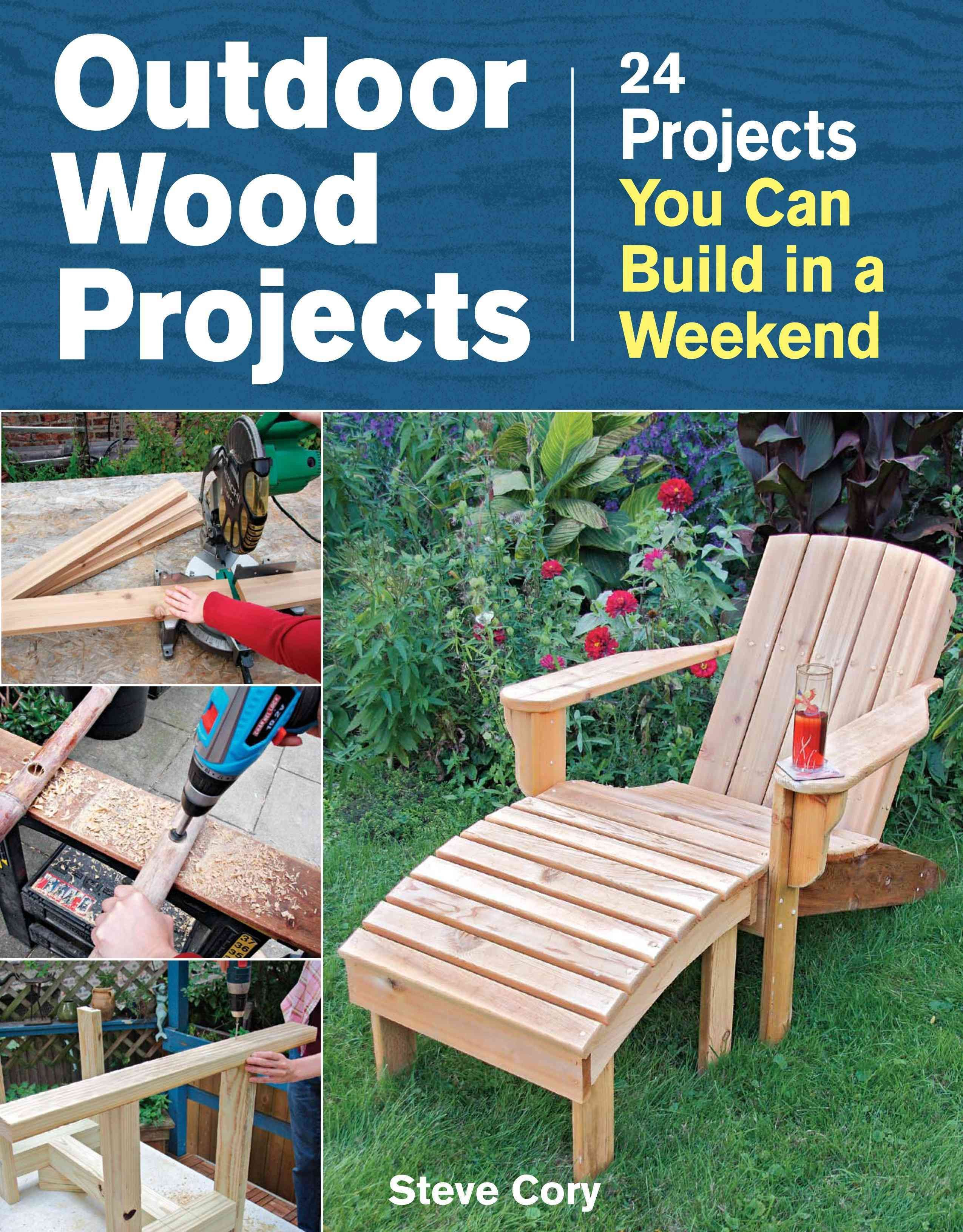 outdoor wood projects 24 projects you can build in a weekend easy