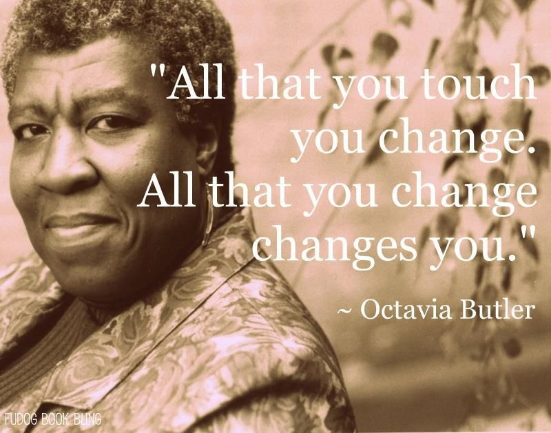 take inspiration to some of the powerful words sci fri writer and  discover and share kindred octavia butler quotes explore our collection of motivational and famous quotes by authors you know and love
