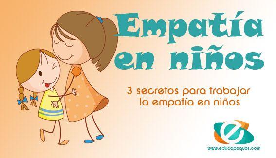 Empatía En Niños 3 Secretos Para Trabajar La Empatía Empatia Niños Emociones Preescolares