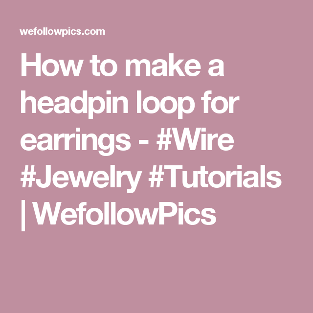 How to make a headpin loop for earrings - #Wire #Jewelry #Tutorials | WefollowPics