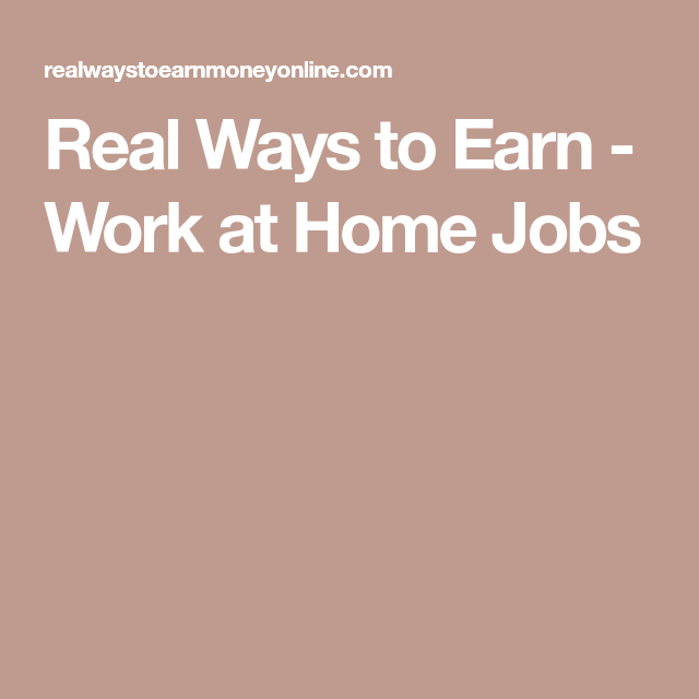 Real Ways to Earn - Work at Home Jobs
