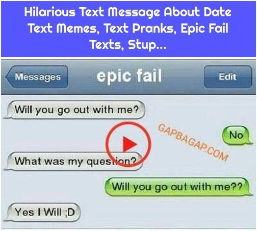 Hilarious Text Message About Date Text Memes, Text Pranks, Epic Fail Texts, Stup...
