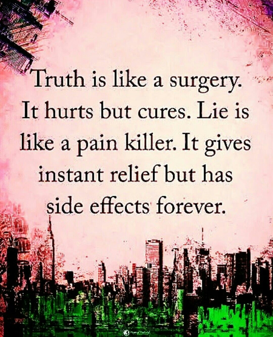 It Hurts But Cures. Lie Is Like A Pain Killer. It Gives Instant Relief But  Has Side Effects Forever.