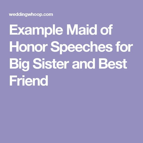 Looking For Example Maid Of Honor Speeches Big Sister And Best Friend We Got Examples Ideas Your Wedding Toast