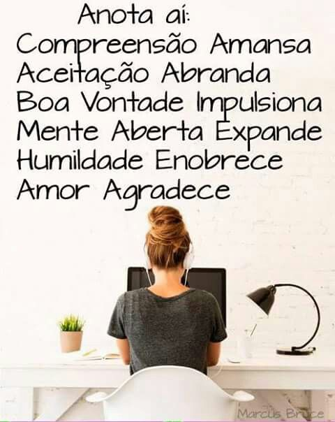 anota aí: compreensão amansa, aceitação abranda, boa vontade impulsiona, mente aberta expande, humildade enobrece, amor agradece