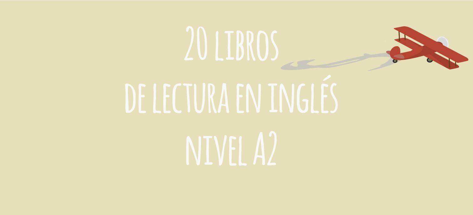 20 Títulos Recomendados Para Leer Este Verano En Inglés Dirigidos A Los Lectores Que Tengan Un Nivel A2 Libros Libros De Lectura Libros Recomendados Para Leer